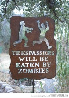 Way better than 'beware of the dog'…trespassers will be eaten by zombies
