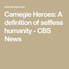 Carnegie Heroes: A definition of selfless humanity - CBS News