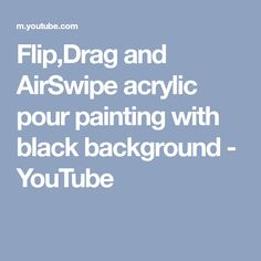 Flip,Drag and AirSwipe acrylic pour painting with black background - YouTube
