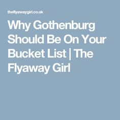 Why Gothenburg Should Be On Your Bucket List | The Flyaway Girl