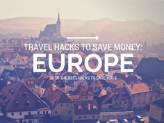 Hacks to save money on Europe travel.