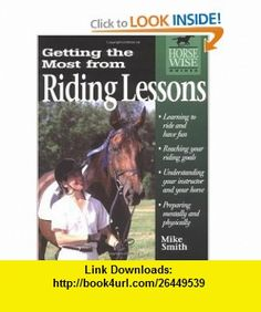 Getting the Most from Riding Lessons (Horse-Wise Guide) (9781580170826) Mike Smith , ISBN-10: 158017082X  , ISBN-13: 978-1580170826 ,  , tutorials , pdf , ebook , torrent , downloads , rapidshare , filesonic , hotfile , megaupload , fileserve