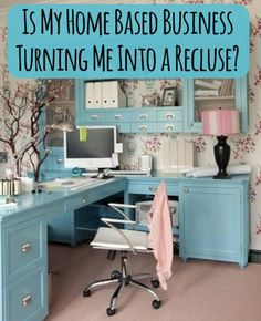 IS MY HOME BASED BUSINESS TURNING ME INTO A RECLUSE?