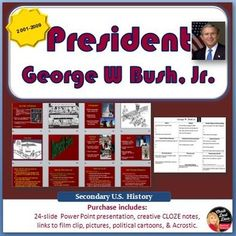 This engaging 34-slide, interactive, Power Point Lecture Presentation reviews the following topics about Presidency of George W Bush, Jr.: Presidential Elections Domestic Policies No Child Left Behind Immigration Tax Cuts Domestic Events Hurricane Katrina 9/11 Anti-Terrorist Measures Foreign Events Iraq War