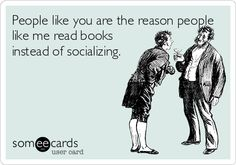 Although I have to admit that I definitely don't like some book characters either. I can be rude to them though--aloud if I wish.