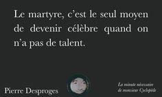 Le martyre.. (par Pierre Desproges) Real Life, Believe, Religion, Funny Qoutes, So True, Words