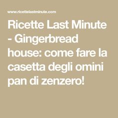 Ricette Last Minute - Gingerbread house: come fare la casetta degli omini pan di zenzero!