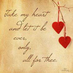 Take my life and let it be consecrated, Lord, to Thee.  Take my moments and my days; let them flow in ceaseless praise.