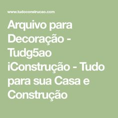 Arquivo para Decoração - Tudg5ao iConstrução - Tudo para sua Casa e Construção Math Equations, Building Homes, Rolodex, Everything