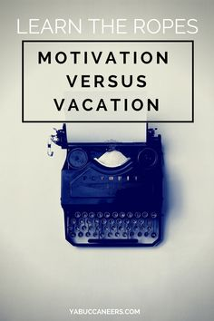 Learn the Ropes: Motivation Versus VacationIs it time to take a writing break?  http://www.yabuccaneers.com/blog/2016/8/17/learn-the-ropes-motivation-versus-vacation