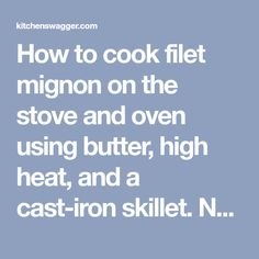 How to cook filet mignon on the stove and oven using butter, high heat, and a cast-iron skillet. Never grill streak again. Filet Recipes, Herb Recipes, Steak Recipes, Cooking Recipes, Iron Skillet Recipes, Cast Iron Recipes, Pan Seared Filet Mignon, Beef Tenderloin Recipes, Cooking The Perfect Steak