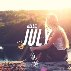 Beautiful Hello July Instagram, Welcome July, Month Of July, Hello July Goodbye June,