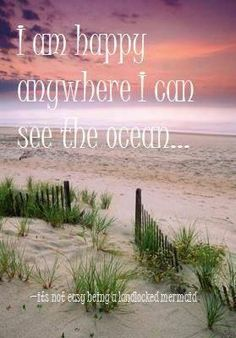 I am happy anywhere I can see the ocean..