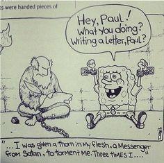 So Spongebob was Paul's thorn? To be honest, Spongebob is a thorn in everyone's side. Bible Humor, Jw Humor, Jesus Humor, Bible Jokes, Thorn In The Flesh, Catsu The Cat, Christian Jokes, Christian Cartoons, Christian Sayings