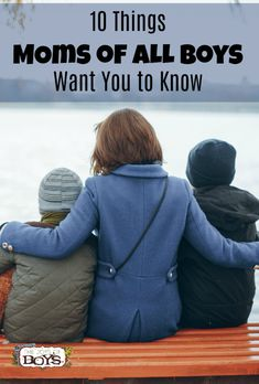 10 Things Moms of ALL Boys Want You to Know