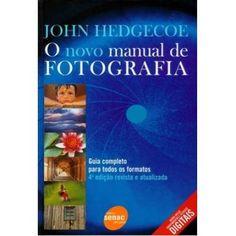 O NOVO MANUAL DE FOTOGRAFIA - GUIA COMPLETO PARA TODOS OS FORMATOS