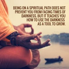 Being on a spiritual path does not prevent you from facing times of darkness…