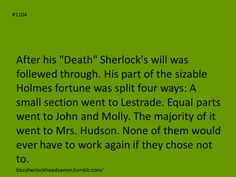 After Reichenbach, Sherlock's will was followed through with Lestrade, John, Molly and Mrs. Hudson all receiving parts of the Holmes fortune