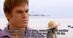 Dexter gets it.