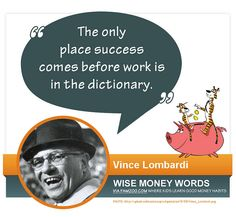 """""""The only place success comes before work is in the dictionary."""" --Vince Lombardi via FamZoo.com"""
