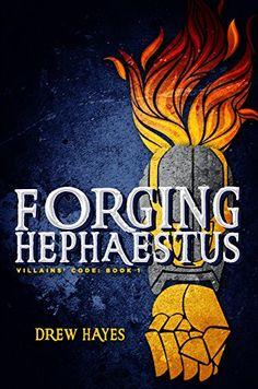 Forging Hephaestus (Villains' Code Book 1) by Drew Hayes https://www.amazon.com/dp/B01NBCJYMI/ref=cm_sw_r_pi_dp_x_uA59yb441N61Z