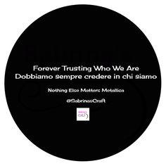 Forever Trusting Who We Are Dobbiamo sempre credere in chi siamo  - Nothing Else Matters, Metallica - E tu credi in chi sei o in quello che fai?  ☎ 389 68 177 84  http://www.sabrinascraft.com/  #SitiInternet #SitiWeb #SocialMedia #SocialMediaMarketing #Social #Marketing #SocialMediaMarketing #SEO #Posizionamento #Terni #Perugia #Viterbo #Roma #Orvieto #Amelia #Italia #Umbria #Lazio #Internet #Metallica #NothingElseMatters #Blog #WebMarketing