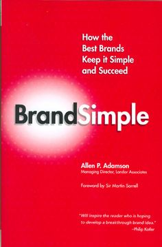 """""""Brandsimple"""" by Allen P. Adamson - In an era of mixed media messages, in which brands are extended to the breaking point and complex marketing theories compete for attention, it is more difficult than ever to create effective brands. Allen Adamson offers a refreshingly simple solution: Bring back the basics of good branding and ensure success."""