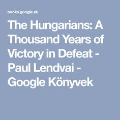 The Hungarians: A Thousand Years of Victory in Defeat - Paul Lendvai - Google Könyvek
