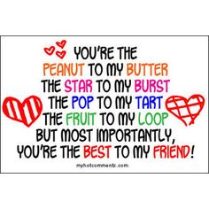 I think I'll make this for best friends day (I think its in June or July) as a card and attach candies to it