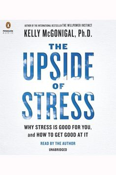 The Upside of Stress by Kelly McGonigal - Listen Online
