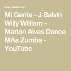 Mi Gente - J Balvin Willy William - Marlon Alves Dance MAs Zumba - YouTube