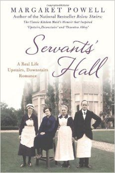 Servants' Hall: A Real Life Upstairs, Downstairs Romance (Below Stairs): Margaret Powell: 9781250029294: Amazon.com: Books  https://www.amazon.com/dp/1250029295?m=A1WRMR2UE5PIS8&ref_=v_sp_detail_page