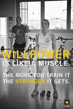 Some Army fitness inspiration: Willpower is like a muscle -- the more you train it, the stronger it gets!