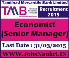 Tamilnad Mercantile Bank Limited Recruitment 2015 : Economist (Senior Manager)  Last Date : 31/03/2015  http://jobsnaukri.in/tamilnad-mercantile-bank-limited-recruitment-2015-economist-senior-manager/