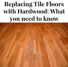 What you need to know about replacing tile with hardwood PLUS how to choose the right hardwood for your home.