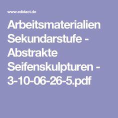 Arbeitsmaterialien Sekundarstufe - Abstrakte Seifenskulpturen - 3-10-06-26-5.pdf