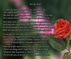 For My Sister - A beautiful poem print that captures the special relationship between you and your sister. From chasing each other as kids, to being a source of comfort and advice, you and your sister are forever linked by love and friendship. At only $11.99, this poetry art is the ideal gift for a sister's birthday, Christmas, or special occasion.