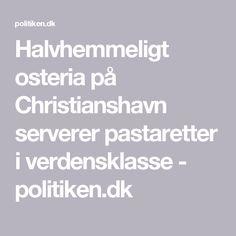 Halvhemmeligt osteria på Christianshavn serverer pastaretter i verdensklasse - politiken.dk
