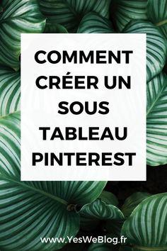 Comment créer un Sous Tableau Pinterest - Yes We Blog ! Creer Un Site Web, Instagram Blog, Pinterest For Business, Buisness, Pinterest Marketing, Digital Marketing, How To Make Money, Social Media, Tips