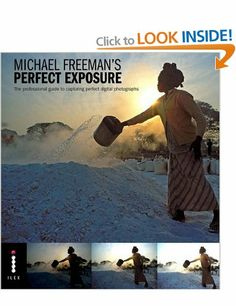 Perfect Exposure: The Professional Guide to Capturing Perfect Digital Photographs: Amazon.co.uk: Michael Freeman: Books
