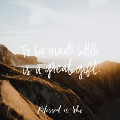 To be made little is a great gift in the Kingdom of God. To be the stand-ins for Christ as His followers love and serve Him through their love and service to us must be a significant honor. | Christian encouragement for women | Catholic daily devotions