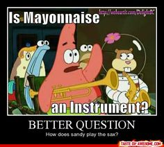 """Well, I find """"is mayonnaise an instrument"""" to be a legitimate question."""