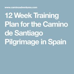 12 Week Training Plan for the Camino de Santiago Pilgrimage in Spain