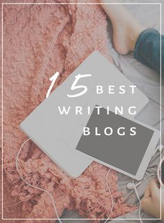 What are the 15 best writing blogs? Laken Nix lists her favourites.