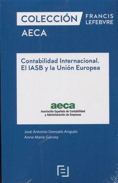 Contabilidad internacional : el IASB y la Unión Europea / [autores, José Antonio Gonzalo Angulo, Anne Marie Garvey]