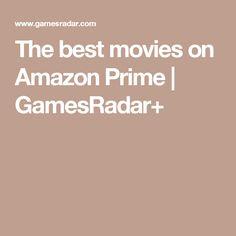 The best movies on Amazon Prime | GamesRadar+