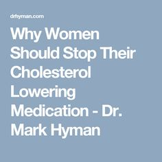 Why Women Should Stop Their Cholesterol Lowering Medication - Dr. Dr Mark Hyman, Dr Hyman, Cholesterol Diet, Cholesterol Levels, Health And Wellness, Health Tips, Women's Health, Cardiovascular Health, Feel Better