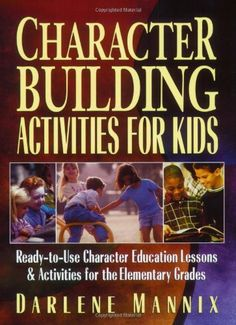 Character Building Activities for Kids: Ready-to-Use Character Education Lessons & Activities for the Elementary Grades by Darlene Mannix,http://www.amazon.com/dp/0130425850/ref=cm_sw_r_pi_dp_dvRFtb0AZ7X15C5T