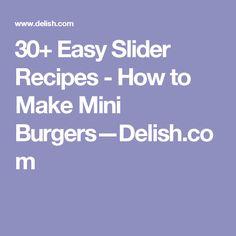 30+ Easy Slider Recipes - How to Make Mini Burgers—Delish.com