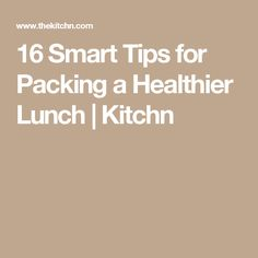 16 Smart Tips for Packing a Healthier Lunch | Kitchn